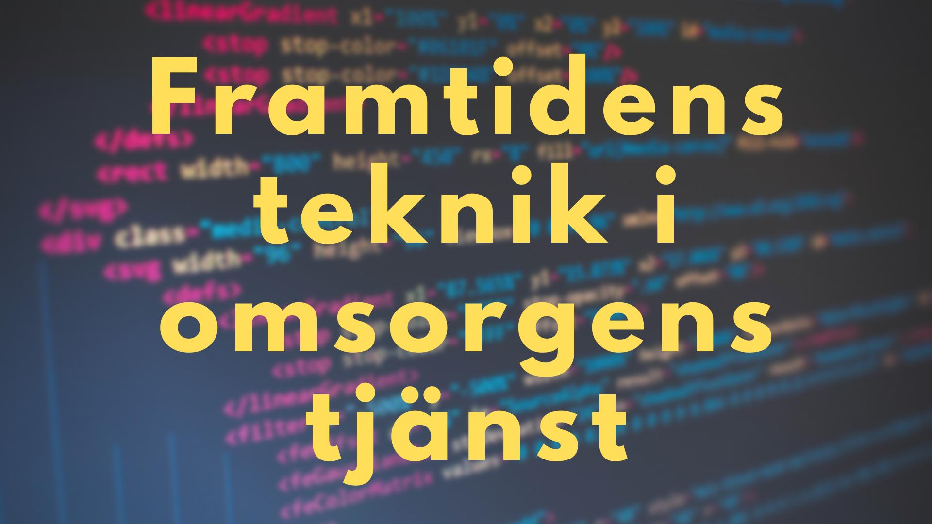 Framtidens teknik i omsorgens tjänst - IT&Telekomföretagen